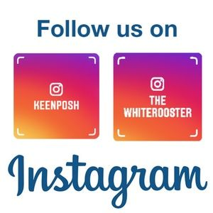 Follow Us on Instagram @KeenPosh @TheWhiteRooster